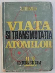 VIATA SI TRANSMUTATIA ATOMILOR de J. THIBAUD , 1946