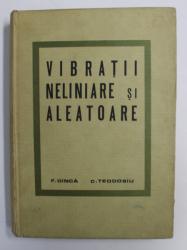 VIBRATII NELINIARE SI ALEATOARE de F. DINCA si C. TEODOSIU , 1969
