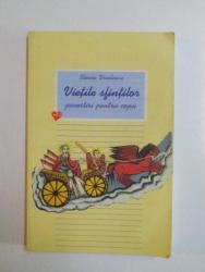 VIETILE SFINTILOR , POVESTIRI PENTRU COPII , VOL. AL II - LEA de ILEANA VASILESCU , 2006