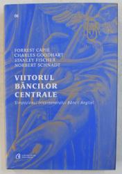VIITORUL BANCILOR CENTRALE , SIMPOZIONUL TRICENTENARULUI BANCII ANGLIEI de FORREST CAPIE ... NORBERT SCHNADT , 2019