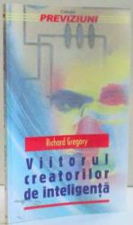 VIITORUL CREATORILOR DE INTELIGENTA , DE RICHARD GREGORY , 2000