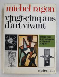 VINGT - CINQ ANS D ' ART VIVANT , CHRONIQUE VECUE DE L ' ART CONTEMPORAIN DE L ' ABSTRACTION AU POP ART ( 1944 - 1969 ) par MICHEL RAGON , 1969