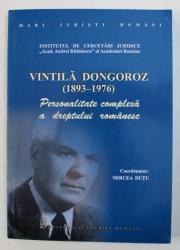 VINTILA DONGOROZ ( 1893- 1976 ) - PERSONALITATE COMPLEXA A DREPTULUI ROMANESC , coordonator MIRCEA DUTU , 2013