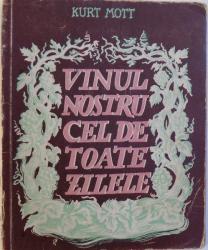 VINUL NOSTRU DE TOATE ZILELE de KURT MOTT , coperta si vignietele de CEGLOKOFF , 1942