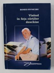 VISAND IN FATA CARTILOR DESCHISE de ROMEO PIVNICERU , 2010 , DEDICATIE*