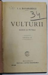 VULTURII - SCHITE SI NUVELE , EDITIA II de I. A . BASSARABESCU , 1925
