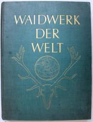 WAIDWERK DER WELT  -  ERINNERUNGSWERK AN DIE INTERNATIONALE JAGDAUSSTELLUNG  , BERLIN 1937 , 1938