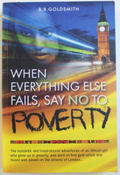 WHEN EVERYTHING ELSE FAILS , SAY NO TO POVERTY by B.B. GOLDSMITH , 2012