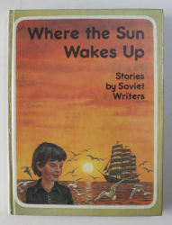 WHERE THE SUN WAKES UP - STORIES by SOVIET WRITERS , illustrated by LEVON  KHACHATRYAN ,  1985