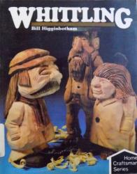 WHITTLING by BILL HIGGINBOTHAM  - SERIES HOME CRAFTSMAN , 1983
