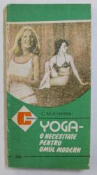 YOGA - O NECESITATE PENTRU OMUL MODERN de C.M. ARMEANU , 1992