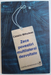 ZECE POVESTIRI MULTILATERAL DEZVOLTATE de CATALIN MIHULEAC , 2010