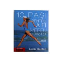 10 PASI PENTRU A FI MEREU FRUMOASA  - GHID PRACTIC PENTRU REVITALIZARE de LESLIE KENTON , 2003