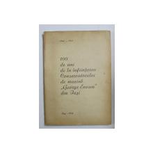 100 DE ANI DE LA INFIINTAREA CONSERVATORULUI DE MUZICA ' GEORGE ENESCU  ' DIN IASI 1864 - 1964 , de GEORGE PASCU , APARUTA 1964