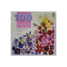 100 DE FLORI DE CROSETAT SI TRICOTAT , MODELE PENTRU HAINE , ACCESORII , PERNE SI TESATURI de LESLEY STANFIELD , 2011