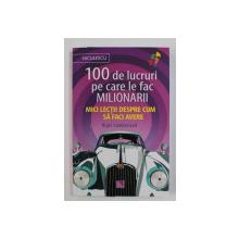 100 DE LUCRURI PE CARE LE FAC MILIONARII - MICI LECTII DESPRE CUM SA FACI AVERE de NIGEL CUMBERLAND , 2020