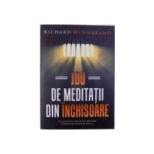 100 DE MEDITATII DIN INCHISOARE de RICHARD WURMBRAND , 2015