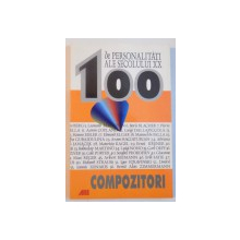 100 DE PERSONALITATI ALE SECOLULUI XX, COMPOZITORI de BJORN CECATKA, HEINZ YORK, 2003