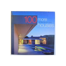 100 MORE OF THE WORLD 'S  BEST HOUSES  , edited by ROBYN BEAVER , 2005