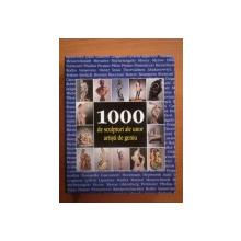 1000 DE SCULPTURI ALE UNOR ARTISTI DE GENIU  2007