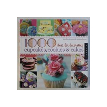 1000 IDEAS FOR DECORATING CUPCAKES , COOKIES & CAKES by SANDRA SALAMONY & GINA M . BROWN