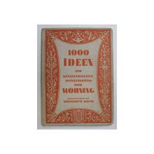 1000 IDEEN ZUR KUNSTLERISCHEN AUSGESTALTUNG DER WOHNUNG ( AMENAJAREA ARTISTICA A LOCUINTEI ) von ALEXANDER KOCH , 1926