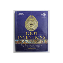 1001 INVENTIONS - THE ENDURING LEGACY OF MUSLIM CIVILISATION by SALIM T.S. AL - HASSANI , 2012