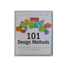 101 DESIGN METHODS , A STRUCTURED APPROACH FOR DRIVING INNOVATION IN YOUR ORGANIZATION by VIJAY KUMAR , 2013