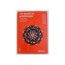 101 GRESELI IN PSIHOTERAPIE - CONTRATRANSFER SI CONTRAREZISTENTA IN PSIHOTERAPIE de RICHARD C . ROBERTIELLO si  GERALD SCHOENEWOLF , 2012