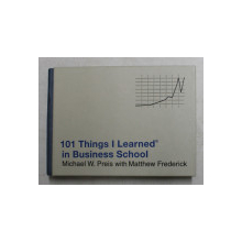 101 THINGS I LEARNED IN BUSINESS SCHOOL by MICHAEL W. PREIS and MATTHEW FREDERICK , 2010
