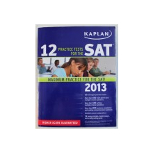 12 PRACTICE TESTS FOR THE SAT by THE STAFF OF KAPLAN TEST PREP AND ADMISSIONS , 2013