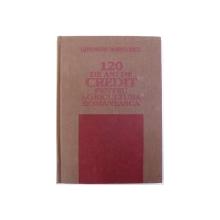 120 DE ANI DE CREDIT PENTRU AGRICULTURA ROMANEASCA (1873-1993) de GHEORGHE BARBULESCU, 1993