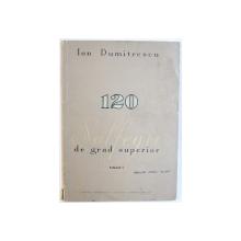 120 SOLFEGII DE GRAD SUPERIOR VOL. I de ION DUMITRESCU , 1972