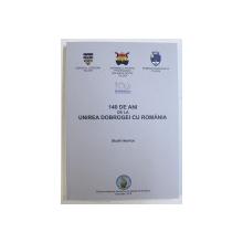 140 DE ANI DE LA UNIREA DOBROGEI CU ROMANIA - STUDII ISTORICE , coordonatori STEFAN COMAN ...CONSTANTIN DANIEL ARHIRE , 2018