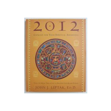 2012 - CATALYST FOR YOUR SPIRITUAL AWAKENING by JOHN J. LIPTAK , 2012