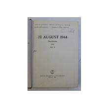 23 AUGUST 1944 - DOCUMENTE , VOLUMUL II , coordonatori ION ARDELEANU ...MIRCEA MUSAT , 1984