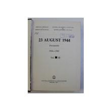 23 AUGUST 1944 - DOCUMENTE , VOLUMUL III , coordonatori ION ARDELEANU ...MIRCEA MUSAT , 1985