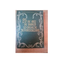 25 DE ANI DE MUNCA SI CREATIE IN POMICULTURA , Bucuresti 1974