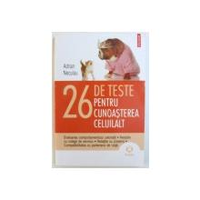 26 DE TESTE PENTRU CUNOASTEREA CELUILALT de ADRIAN NECULAU , 2010