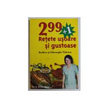 299 + 1 , RETETE USOARE SI GUSTOASE de RODICA VELESCU si GHEROGHE VELESCU