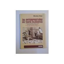 36 DE INTERPRETARI DE TEXTE FILOSOFICE , BACALAUREAT , ADMITERE de NICOLAE STAN , 2002