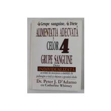 4 GRUPE SANGUINE, 4 DIETE. ALIMENTATIA ADECVATA CELOR 4 GRUPE SANGUINE de PETER J. D'ADAMO, CATHERINE WHITNEY  1999