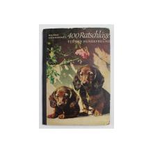 400 RATSCHLAGE FUR DEN HUNDENFREUND  ( 400 DE SFATURI PENTRU PRIETENII CAINILOR ) von MANFRED KOCH- KOSTERSITZ , ZEICHNUNGEN von HANS PREUSSE , 1965