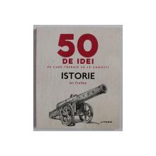 50 DE IDEI PE CARE TREBUIE SA LE CUNOSTI - ISTORIE de IAN CROFTON , 2020