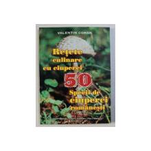 50 RETETE CULINARE CU CIUPERCI - 50 SPECII DE CIUPERCI ROMANESTI de VALENTIN COMAN , 1999