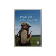 600 DE SFATURI PENTRU VANATORI de GERT G. VON HARLING si CARSTEN BOTHE , 2016