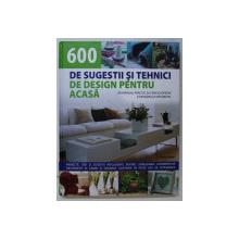 600 DE SUGESTII SI TEHNICI DE DESIGN PENTRU ACASA de TESSA EVELEGH , 2008