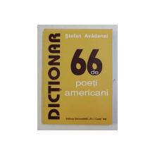 66 DE POETI AMERICANI - DICTIONAR de STEFAN AVADANEI , 1997 , DEDICATIE*