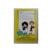 75 DE SFATURI PENTRU A SUPRAVIETUI ACTIVITATILOR EXTRASCOLARE de MARIA FRISA , ilustratii de LOLA RODRIGUEZ SOLER , 2015