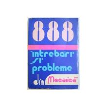 888 DE INTREBARI SI PROBLEME DIN MECANICA ( DUPA PROGRAMA DE ADMITERE IN INVATAMANTUL SUPERIOR ) de ILIE N. CONSTANTINESCU ...VASILE Z. IUSAN , 1979